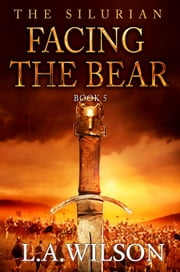 The Silurian, Book 5: Facing the Bear - The Silurian, #5 ebook by L.A. Wilson