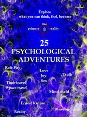 25 Psychological Adventures: To Explore And Create Your Life ebook by Ernest Kinnie