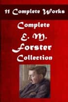 Complete Anthologies of E. M. Forster (11 in 1) ebook by E. M. Forster