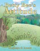 Betty Bee's Attitude - With Sherwood Spider and Benna Blue Jay ebook by Jacquelyn S. Arnold