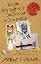Dingo - The Dog Who Conquered a Continent ebook by Jackie French