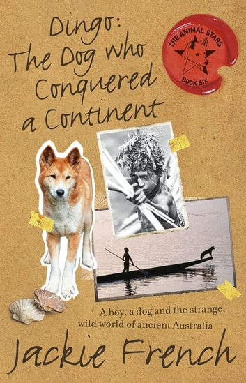 Dingo: The Dog Who Conquered a Continent ebook by Jackie French