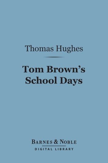 Tom Brown's School Days (Barnes & Noble Digital Library) ebook by Thomas Hughes