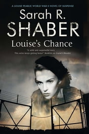 Louise's Chance - A 1940s spy thriller set in wartime Washington ebook by Sarah R. Shaber
