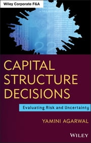 Capital Structure Decisions - Evaluating Risk and Uncertainty ebook by Yamini Agarwal