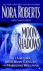 Moon Shadows ebook by Nora Roberts, Jill Gregory, Marianne Willman,...