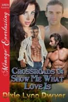 Crossroads 5: Show Me What Love Is ebook by