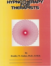Hypnotherapy For the Therapist ebook by Bradley W. Kuhns, Ph.D., O.M.D.