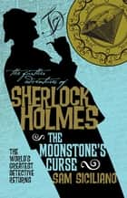 The Further Adventures of Sherlock Holmes - The Moonstone's Curse - The Further Adventures of Sherlock Holmes ebook by Sam Siciliano