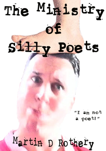 "The Ministry of Silly Poets: ""I am not a poet!"" ebook by Martin D Rothery"