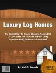 Luxury Log Homes ebook by Mark S. Sauceda