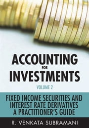 Accounting for Investments, Fixed Income Securities and Interest Rate Derivatives - A Practitioner's Handbook ebook by R. Venkata Subramani