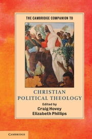 The Cambridge Companion to Christian Political Theology ebook by Craig Hovey,Elizabeth Phillips