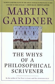 The Whys of a Philosophical Scrivener ebook by Martin Gardner