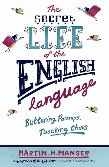 Buttering Parsnips, Twocking Chavs - The Secret Life Of The English Language ebook by Martin H. Manser