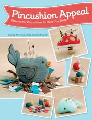 Pincushion Appeal - Patterns for Pincushions to Make You Smile ebook by Cecile McPeak,Rachel Martin