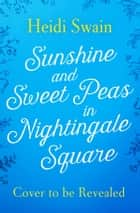 Sunshine and Sweet Peas in Nightingale Square ebook by Heidi Swain
