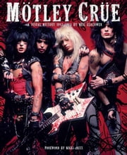 Motley Crue - A Visual History: 1983 - 1990 ebook by Neil Zlozower, Nikki Sixx