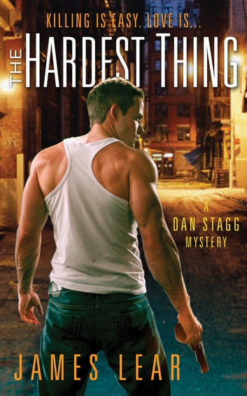 The Hardest Thing - A Dan Stagg Mystery ebook by James Lear