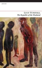 The Republic of the Husband ebook by Lucy Tunstall