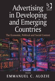 Advertising in Developing and Emerging Countries - The Economic, Political and Social Context ebook by Professor Emmanuel C Alozie