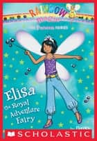 Princess Fairies #4: Elisa the Royal Adventure Fairy ebook by Daisy Meadows