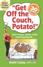 Get Off The Couch, Potato! ebook by Kathi Casey