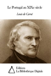 Le Portugal au XIXe siècle ebook by Louis de Carné