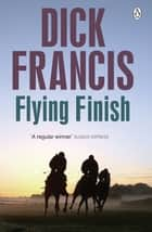 Flying Finish ebook by Dick Francis