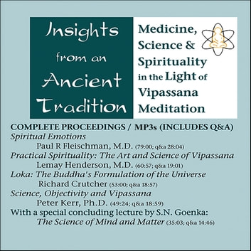 Insights from an Ancient Tradition - Medicine, Science and Spirituality in the Light of Vipassana Meditation audiobook by Paul R. Fleischman, M.D.,Lemay Henderson, M.D.,Peter Kerr, Ph.D,Richard Crutcher,S.N. Goenka