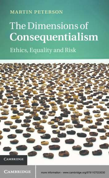 The Dimensions of Consequentialism - Ethics, Equality and Risk ebook by Martin Peterson