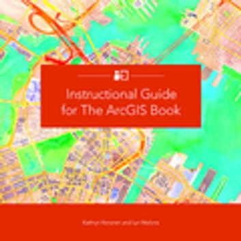 Instructional Guide for The ArcGIS Book ebook by Kathryn Keranen,Malone