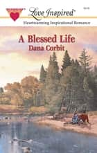 A Blessed Life (Mills & Boon Love Inspired) ebook by Dana Corbit