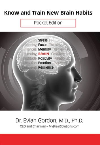 Know and Train New Brain Habits - Pocket Edition ebook by Dr. Evian Gordon