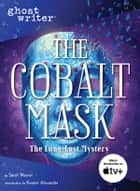 The Cobalt Mask ebook by Sesame Workshop, Kwame Alexander