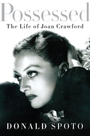 Possessed - The Life of Joan Crawford ebook by Donald Spoto