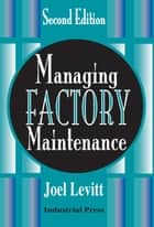 Managing Factory Maintenance ebook by Joel Levitt