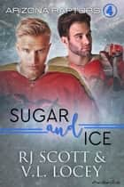 Sugar and Ice ebook by RJ Scott, V. L. Locey