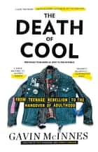 The Death of Cool - From Teenage Rebellion to the Hangover of Adulthood ebook by Gavin McInnes