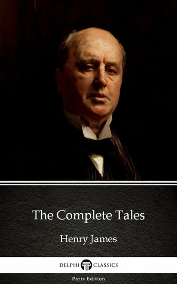 The Complete Tales by Henry James (Illustrated) ebook by Henry James