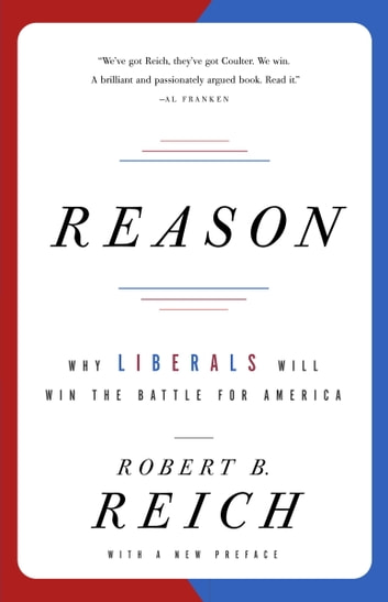 Reason - Why Liberals Will Win the Battle for America ebook by Robert B. Reich