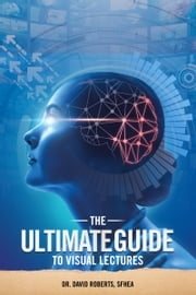 The Ultimate Guide to Visual Lectures ebook by David Roberts