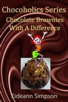 Chocoholics Series: Chocolate Brownies With A Difference ebook by Eideann Simpson