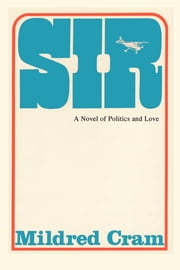 Sir - A Novel of Politics and Love ebook by Mildred Cram