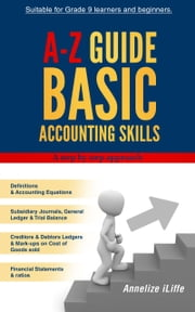 A-Z Guide Basic Accounting Skills - A step by step approach ebook by Annelize iLiffe