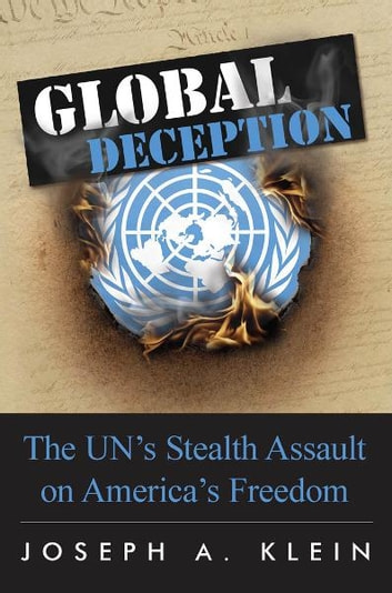 Global Deception: The U.N.'s Stealth Assault on America's Freedoms ebook by Joseph A. Klein