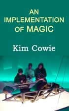 An Implementation of Magic ebook by Kim J Cowie