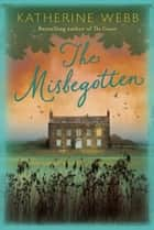 The Misbegotten ebook by Katherine Webb