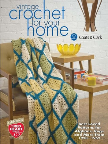 Vintage Crochet For Your Home: Best-Loved Patterns for Afghans, Rugs and More - Best-Loved Patterns for Afghans, Rugs and More ebook by Coats & Clark
