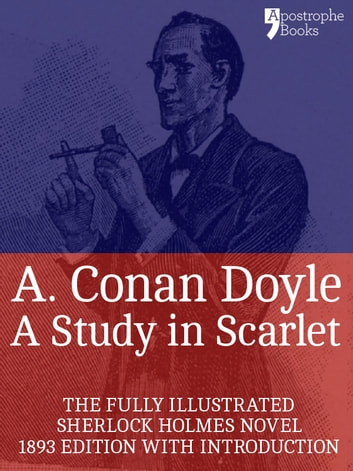 A Study in Scarlet: The Beautifully Reproduced, Fully Illustrated 1893 Edition, With Introduction ebook by Arthur Conan Doyle